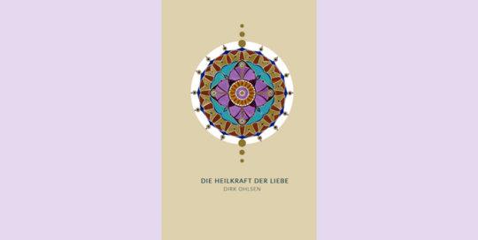 Biokinematik Therapie Buch_Heilkraft_Liebe_Dirk_Ohlsen_Bewusstsein_Heilung-540x272 Bücher von Dirk Ohlsen - Heilpraktiker - München / Stockdorf